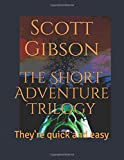 The Short Adventure Trilogy: They're quick and easy