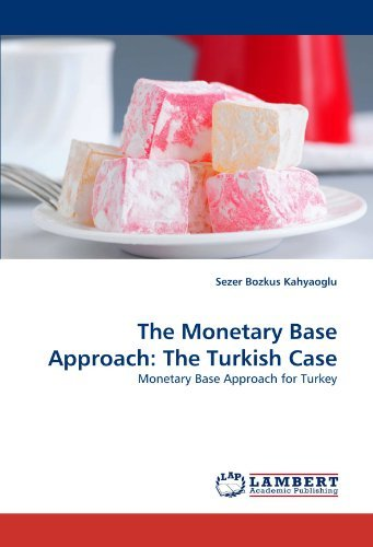 The Monetary Base Approach: The Turkish Case: Monetary Base Approach for Turkey by Sezer Bozkus Kahyaoglu (2010-06-24)
