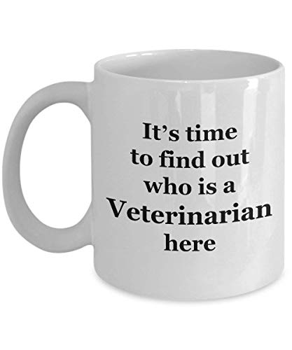 Coffee Mug Veterinarian Funny - Gifts for Men Women Friend Doctor Colleague Office - 11 oz Novelty Tea Cup Ceramic - It's time to find Out