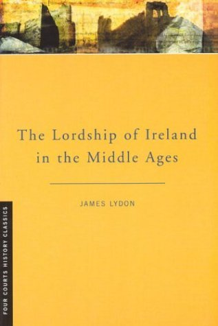 The Lordship of Ireland in the Middle Ages (Four Courts History Classics) by James Lydon (2003-03-24)