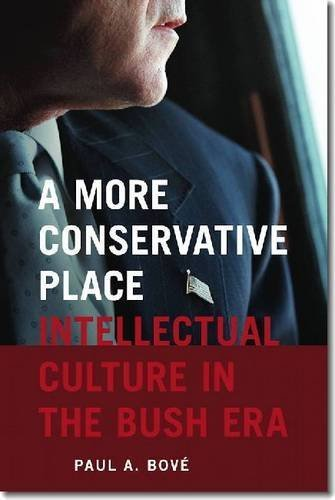 A More Conservative Place: Intellectual Culture in the Bush Era (Re-Mapping the Transnational: A Dartmouth Series in American Studies) by Paul A. Bové (2013-01-08)