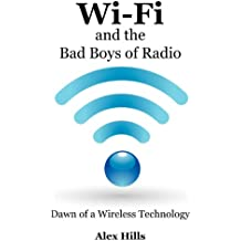 Wi-Fi and the Bad Boys of Radio: Dawn of a Wireless Technology
