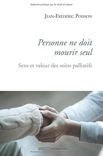 Personne ne doit mourir seul : Sens et valeur des soins palliatifs par Jean-Frédéric Poisson