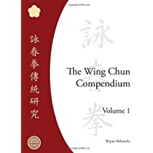 The Wing Chun Compendium, Volume One.