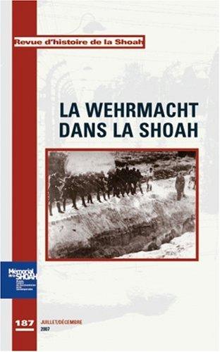 Revue d'histoire de la Shoah, N° 187, juillet-déce : La Wehrmacht dans la Shoah par Georges Bensoussan, Edouard Husson, Collectif