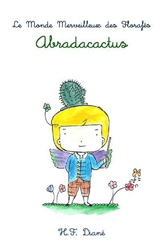 Abradacactus (Le Monde Merveilleux des Florafés t. 1) par [Diané, H.F.]