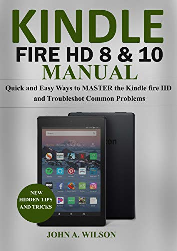 KINDLE FIRE HD 8 & 10 MANUAL: Quick and Easy Ways to Master the Kindle Fire HD and Troubleshoot Common Problems (English Edition) (Fire Für Kindle Dummies)