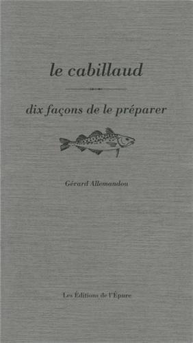 Le cabillaud : Dix faons de le prparer de Grard Allemandou (21 octobre 2013) Broch