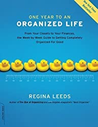 One Year to an Organized Life: From Your Closets to Your Finances, the Week-by-Week Guide to Getting Completely Organized for Good by Regina Leeds (1-Jan-2008) Paperback