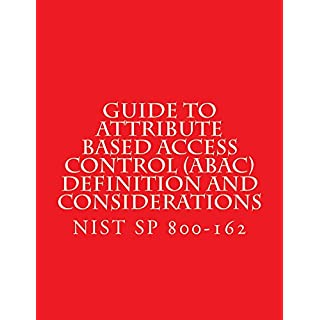 Guide to Attribute Based Access Control (ABAC) Definition and Considerations: NIST SP 800 162 January 2017 (English Edition)
