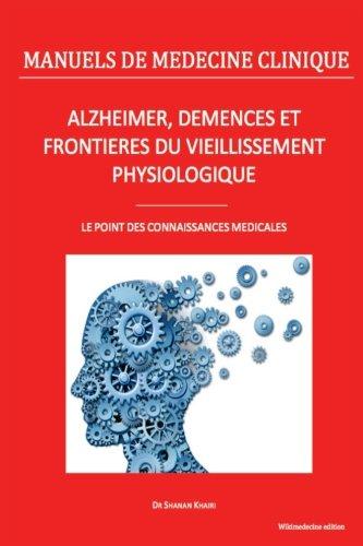 Alzheimer, démences et frontières du vieillissement physiologique: Le point des connaissances médicales
