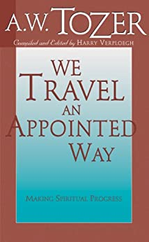 We Travel an Appointed Way: Making Spiritual Progress by [Tozer, A. W.]