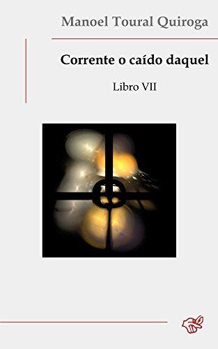 Corrente o caído daquel: Libro VII (Galician Edition) por Manoel Toural Quiroga