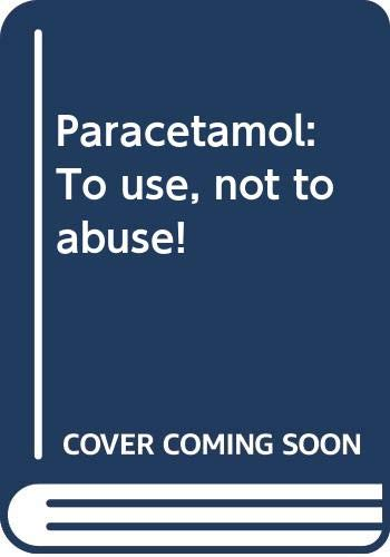 Paracetamol: To use, not to abuse! -