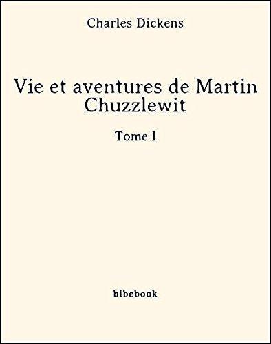 Couverture du livre Vie et aventures de Martin Chuzzlewit - Tome I