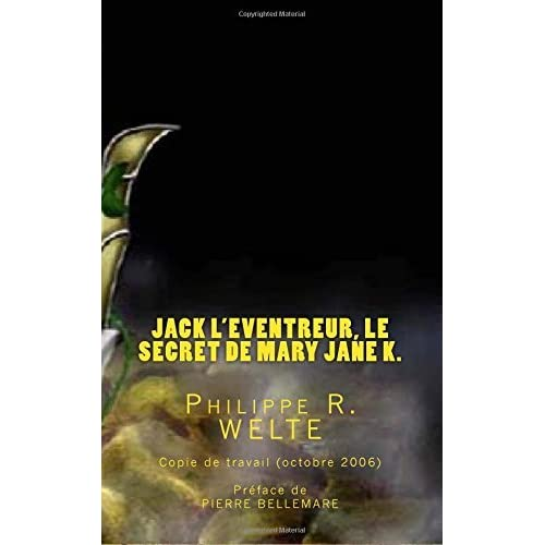 Jack l'Eventreur, le secret de Mary Jane K.: Copie de travail du livre publi?? en octobre 2006 by Mr Philippe R. Welt?? (2015-06-05)