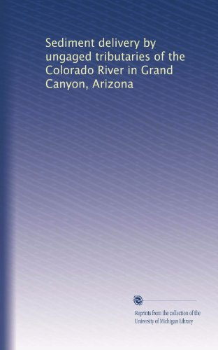 Sediment delivery by ungaged tributaries of the Colorado River in Grand Canyon, Arizona -