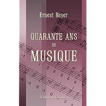 Quarante ans de musique: Publiés avec une préface et des notes par Émile Henriot