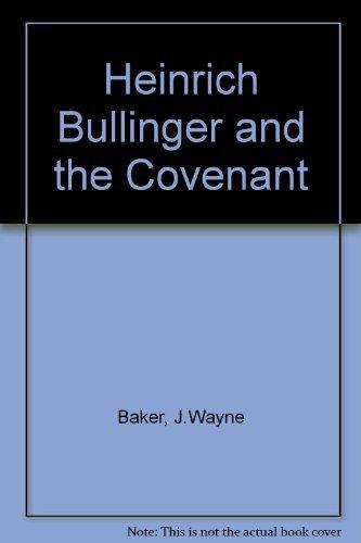 Heinrich Bullinger and the Covenant by J. Wayne Baker (1981-04-02)
