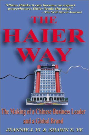 the-haier-way-the-making-of-a-chinese-business-leader-and-a-global-brand-by-jeannie-jinsheng-yi-2003