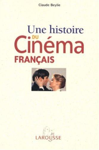 Une Histoire Du Cinema Francais (French Edition) by Claude Beylie (2005-09-15)