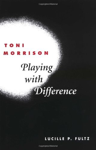 Toni Morrison: Playing with Difference by Lucille P. Fultz (2003-05-14)