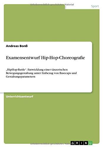 """Preisvergleich Produktbild Examensentwurf Hip-Hop-Choreografie: """"HipHop-Battle"""". Entwicklung einer tänzerischen Bewegungsgestaltung unter Einbezug von Basecaps und Gestaltungsparametern"""