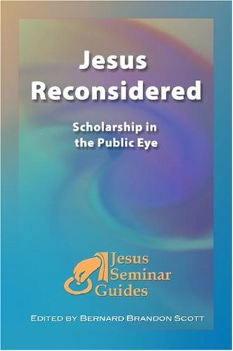 Jesus Reconsidered: Scholarship in the Public Eye (Jesus Seminar Guides)