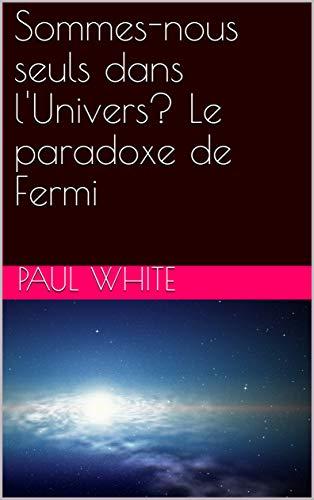 Couverture du livre Sommes-nous seuls dans l'Univers? Le paradoxe de Fermi