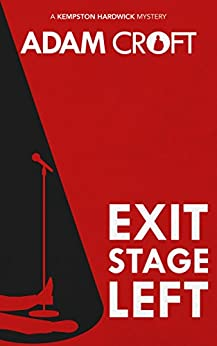 Exit Stage Left (Kempston Hardwick Mysteries Book 1) by [Croft, Adam]