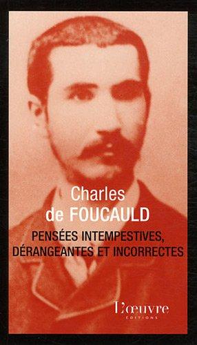 Pensées intempestives dérangeantes, incorrectes par Charles de Foucauld