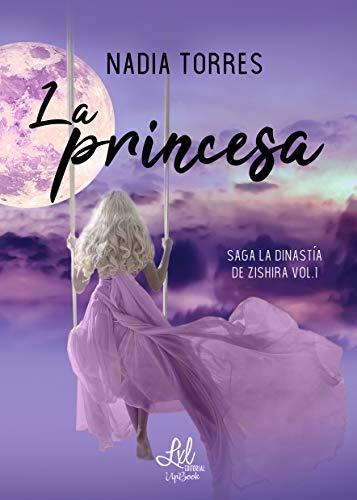 La princesa (Saga La dinastía de Zishira nº 1) de [Torres, Nadia
