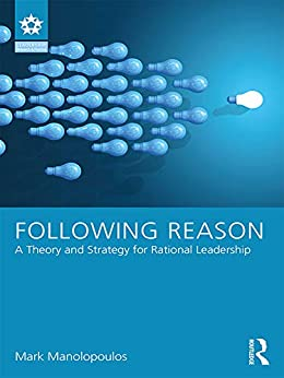 Libro Epub Gratis Following Reason: A Theory and Strategy for Rational Leadership (Leadership: Research and Practice)