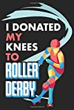 I Donated My Knees To Roller Derby: Blank Journal With Dotted Grid Paper - Bullet Notebook To Organize Your Life - Woman on Skates