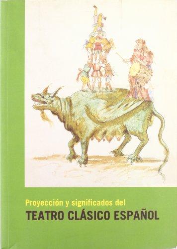 Proyección y significado del teatro clásico español : Congreso Internacional en Homenaje a Alfredo Hermenegildo y Francisco Ruiz Ramón, celebrado en mayo de 2003 en Madrid