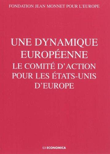 Une dynamique europeenne : Le comité d'action pour les Etats-Unis d'Europe par Fondation Jean Monnet Europe