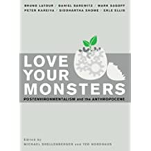 Love Your Monsters: Postenvironmentalism and the Anthropocene (English Edition)