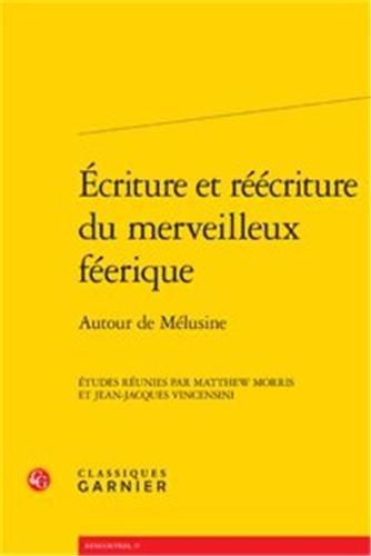 Ecriture et réécriture du merveilleux féerique : Autour de Mélusine par Matthew Morris