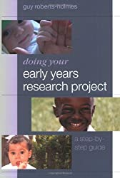 Doing Your Early Years Research Project: A Step by Step Guide by Guy Roberts-Holmes (2005-03-18)
