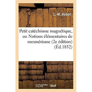 Petit catéchisme magnétique, ou Notions élémentaires de mesmérisme (2e édition)