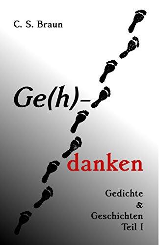 Ge(h)-danken: Gedichte und Geschichten (Teil I) von [Braun, C. S.]