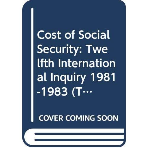 Cost of Social Security: Twelfth International Inquiry 1981-1983