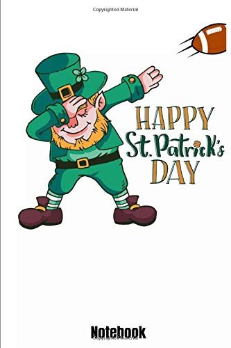 Happy St. Patrick's Day Notebook: 110 lined Pages 6'' x 9'' Notebook for Football Player and Coaches with dabbing leprechaun. Journal for your ... Book Gift for Football Fans and Lovers.