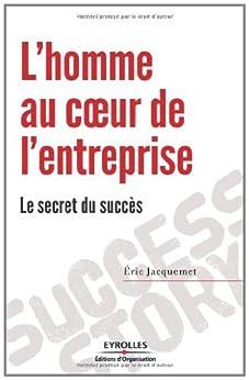 L'homme au coeur de l'entreprise : le secret du succès par [Eric Jacquemet]