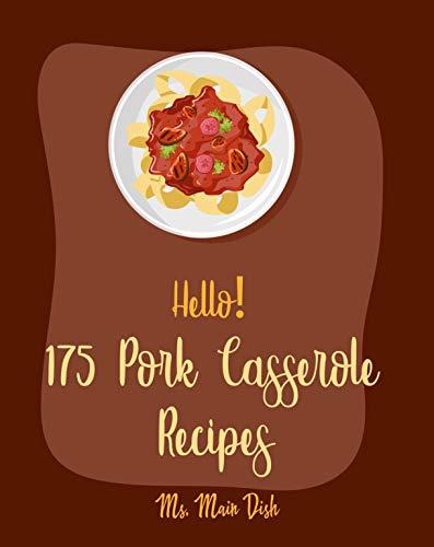 Hello! 175 Pork Casserole Recipes: Best Pork Casserole Cookbook Ever For Beginners [Ham Cookbook, Homemade Sausage Cookbook, Pork Chop Recipes, Potato ... Cheese Recipes] [Book 1] (English Edition)