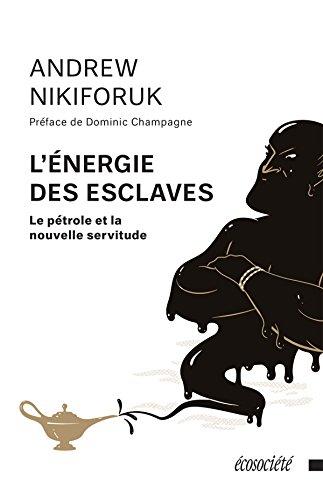 En ligne téléchargement L'énergie des esclaves: Le pétrole et la nouvelle servitude pdf