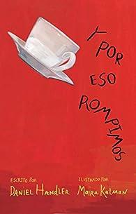 Y Por Eso Rompimos / Why We Broke Up par Daniel Handler
