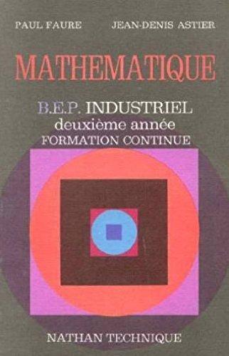 Mathématique : B.E.P. industriel 2 année, formation continue par Paul Faure