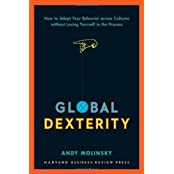 Global Dexterity: How to Adapt Your Behavior Across Cultures without Losing Yourself in the Process by Andy Molinsky (2013-03-12)