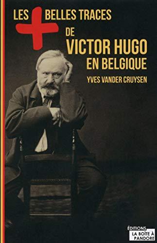 Les plus belles traces de Victor Hugo en Belgique par Yves Vander cruysen